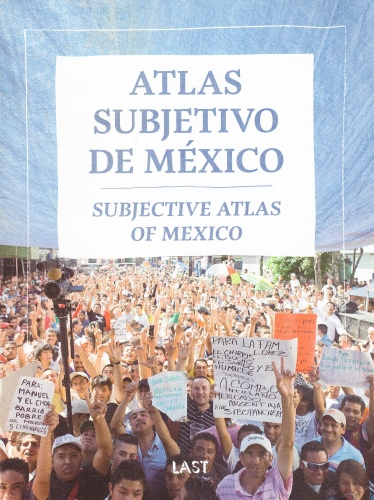 Subjective Atlas of  Mexico. Ed. Last. Mexico, 2012  ( COVER + SPREAD). Mexico/ Neatherlands.