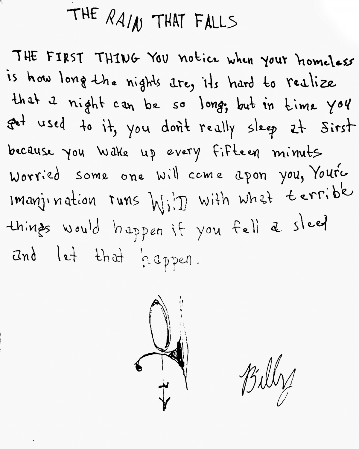 A letter from Billy. Billy is a homeless man who wanders around Colfax Avenue, asking people for money in exchange for a poetry reading. This letter from Billy consists of the first paragraph of his piece 'The Rain That Falls'.
